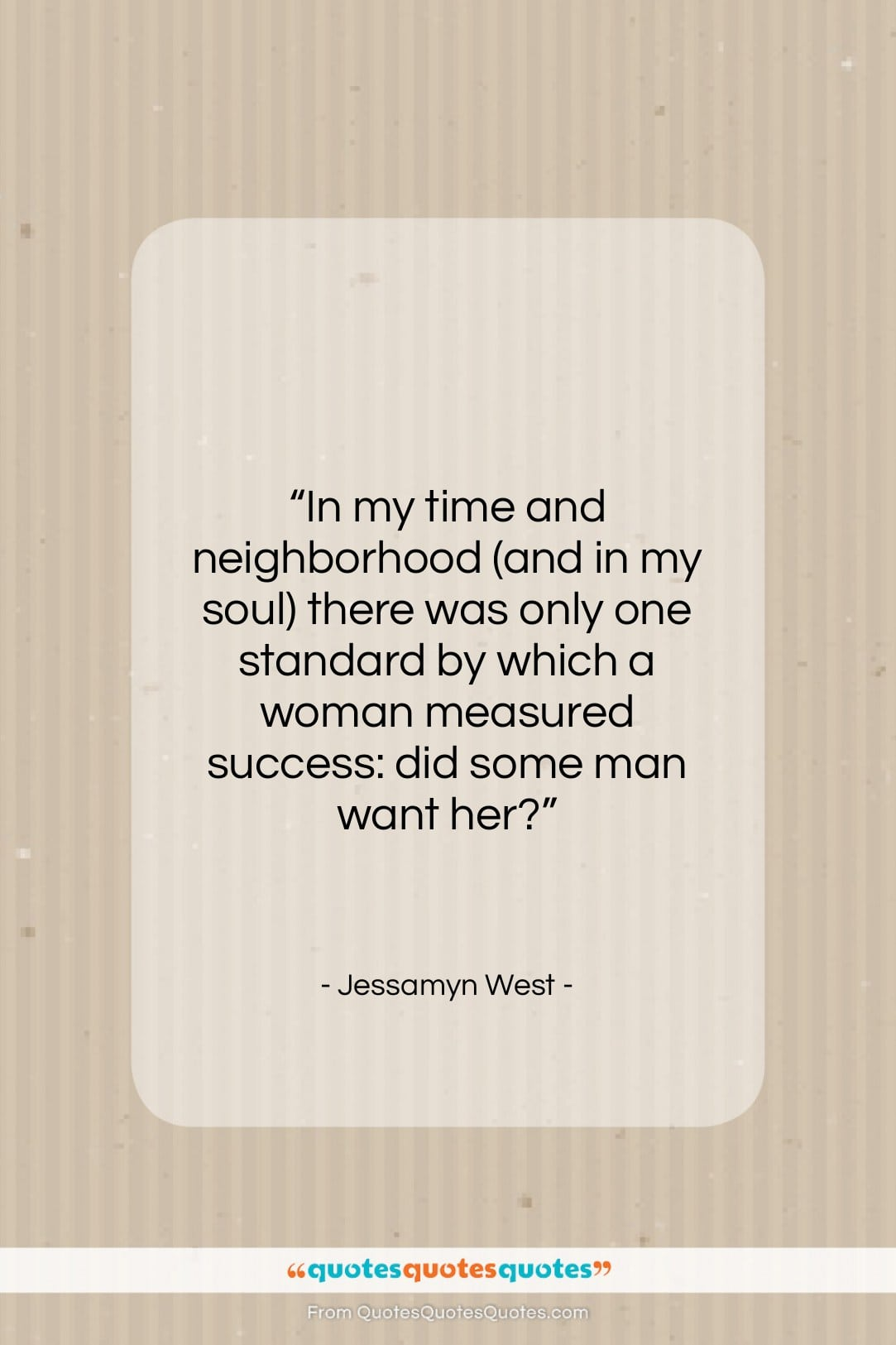"""Jessamyn West quote: """"In my time and neighborhood (and in…""""- at QuotesQuotesQuotes.com"""
