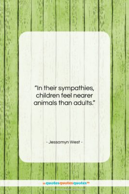 "Jessamyn West quote: ""In their sympathies, children feel nearer animals…""- at QuotesQuotesQuotes.com"
