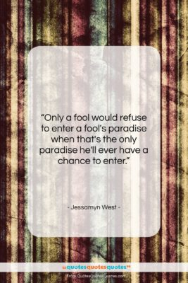 """Jessamyn West quote: """"Only a fool would refuse to enter…""""- at QuotesQuotesQuotes.com"""