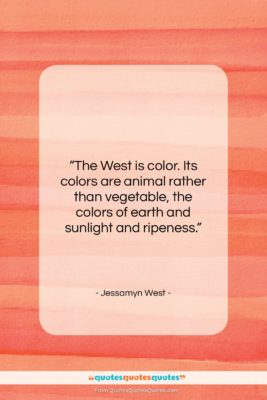 """Jessamyn West quote: """"The West is color. Its colors are…""""- at QuotesQuotesQuotes.com"""
