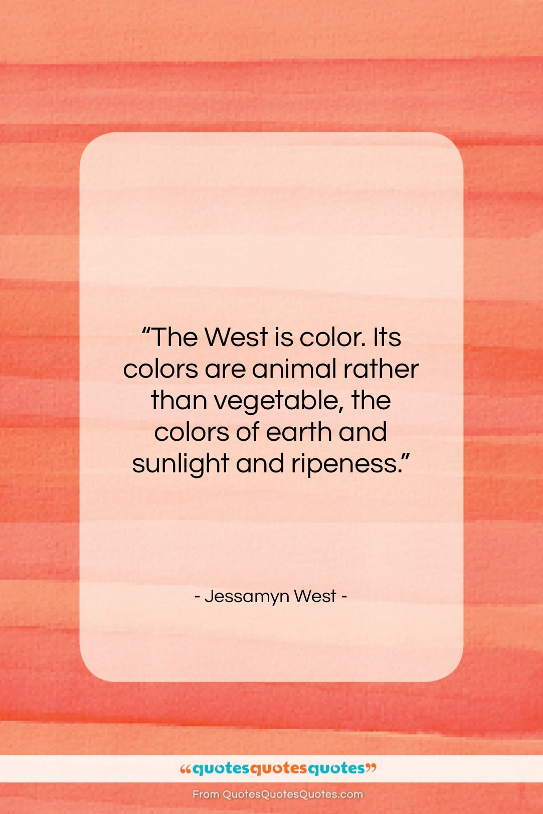 "Jessamyn West quote: ""The West is color. Its colors are…""- at QuotesQuotesQuotes.com"
