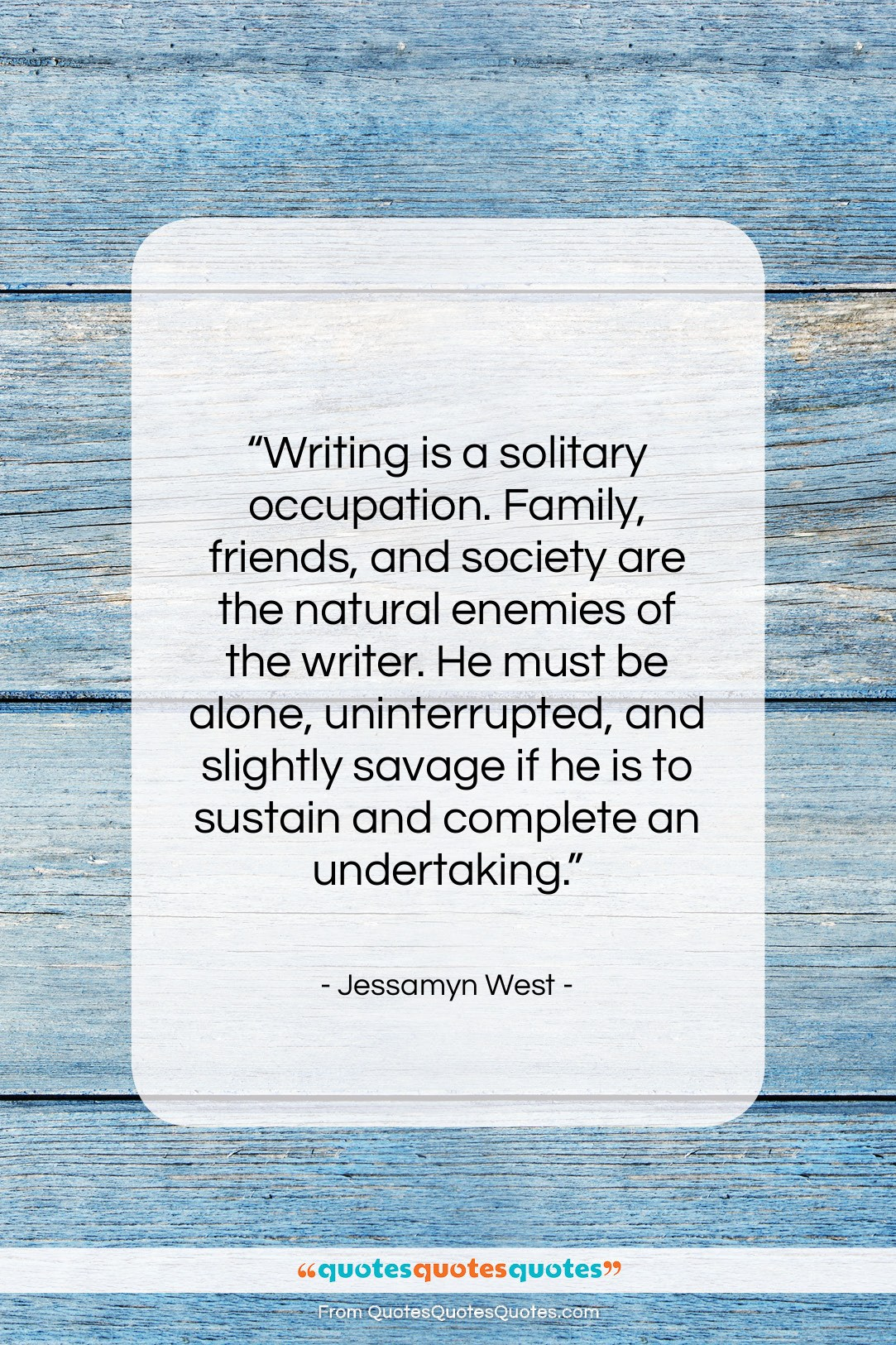 """Jessamyn West quote: """"Writing is a solitary occupation. Family, friends,…""""- at QuotesQuotesQuotes.com"""