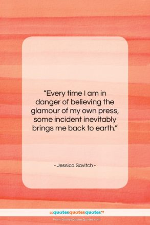 """Jessica Savitch quote: """"Every time I am in danger of…""""- at QuotesQuotesQuotes.com"""