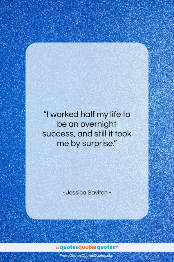 """Jessica Savitch quote: """"I worked half my life to be…""""- at QuotesQuotesQuotes.com"""