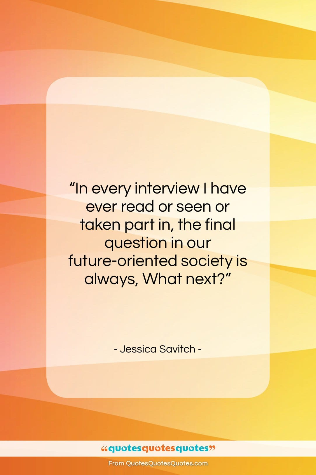 """Jessica Savitch quote: """"In every interview I have ever read…""""- at QuotesQuotesQuotes.com"""