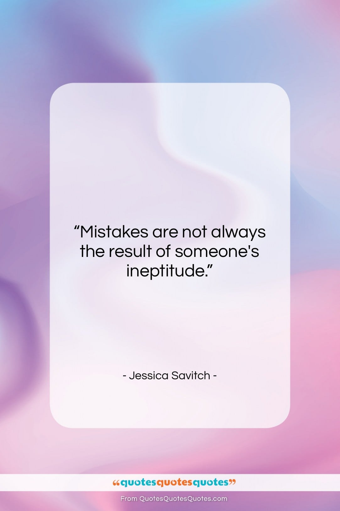 """Jessica Savitch quote: """"Mistakes are not always the result of…""""- at QuotesQuotesQuotes.com"""