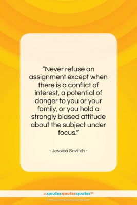 """Jessica Savitch quote: """"Never refuse an assignment except when there…""""- at QuotesQuotesQuotes.com"""