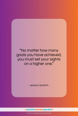 """Jessica Savitch quote: """"No matter how many goals you have…""""- at QuotesQuotesQuotes.com"""