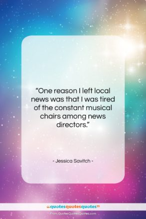 """Jessica Savitch quote: """"One reason I left local news was…""""- at QuotesQuotesQuotes.com"""