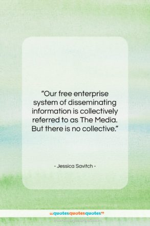 """Jessica Savitch quote: """"Our free enterprise system of disseminating information…""""- at QuotesQuotesQuotes.com"""
