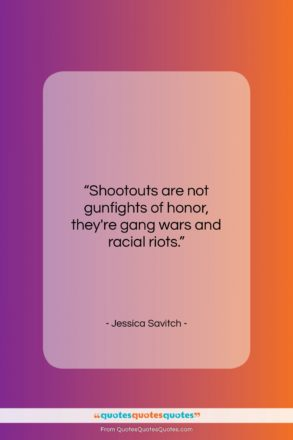 """Jessica Savitch quote: """"Shootouts are not gunfights of honor, they're…""""- at QuotesQuotesQuotes.com"""