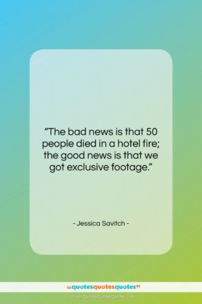 """Jessica Savitch quote: """"The bad news is that 50 people…""""- at QuotesQuotesQuotes.com"""