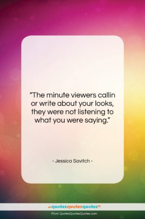 """Jessica Savitch quote: """"The minute viewers callin or write about…""""- at QuotesQuotesQuotes.com"""