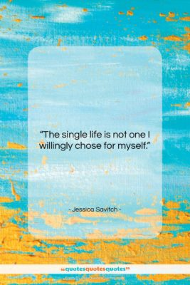 """Jessica Savitch quote: """"The single life is not one I…""""- at QuotesQuotesQuotes.com"""
