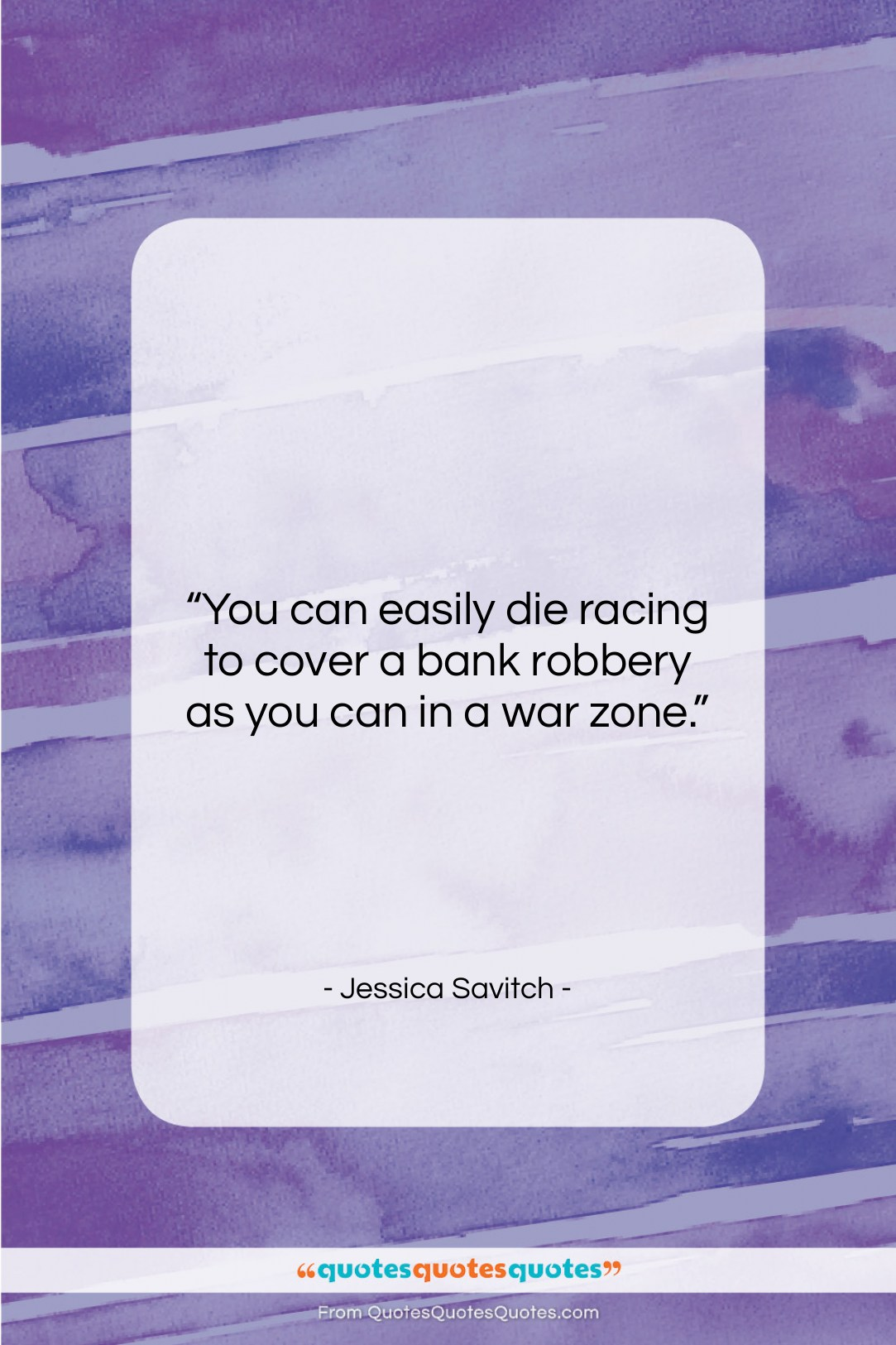 """Jessica Savitch quote: """"You can easily die racing to cover…""""- at QuotesQuotesQuotes.com"""