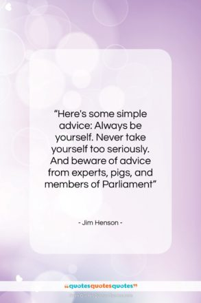 """Jim Henson quote: """"Here's some simple advice: Always be yourself….""""- at QuotesQuotesQuotes.com"""