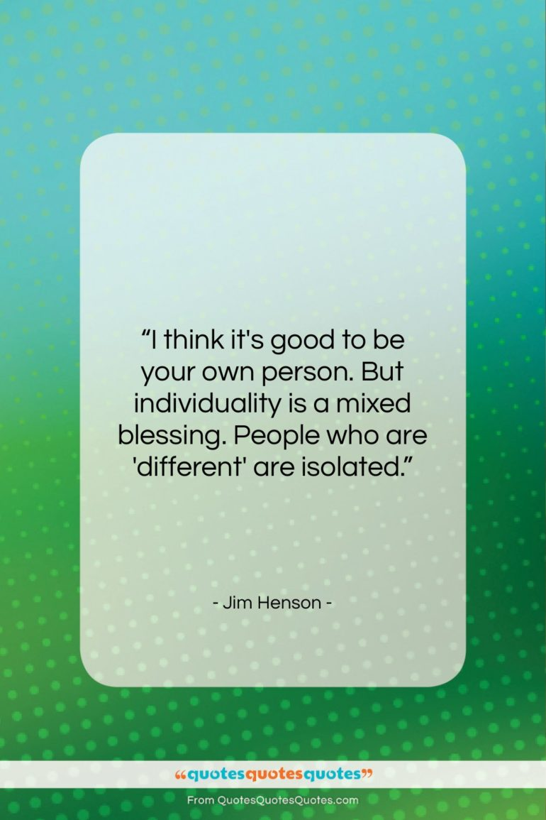 """Jim Henson quote: """"I think it's good to be your…""""- at QuotesQuotesQuotes.com"""