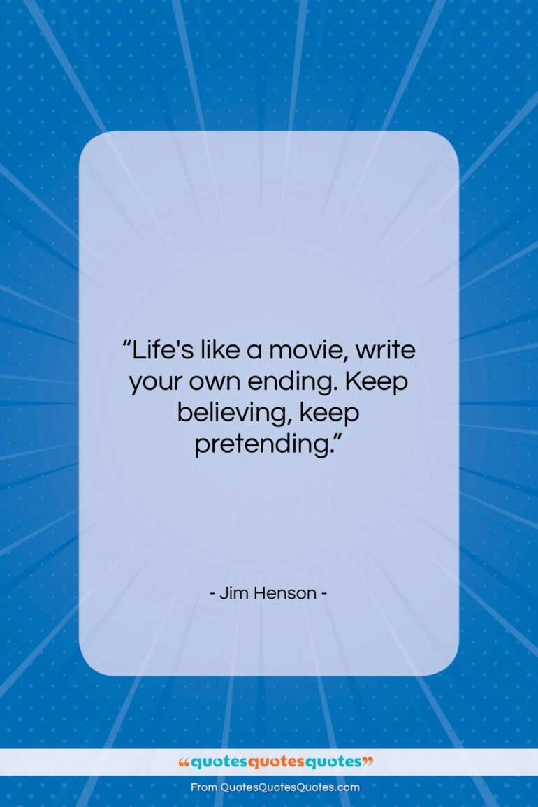 """Jim Henson quote: """"Life's like a movie, write your own…""""- at QuotesQuotesQuotes.com"""
