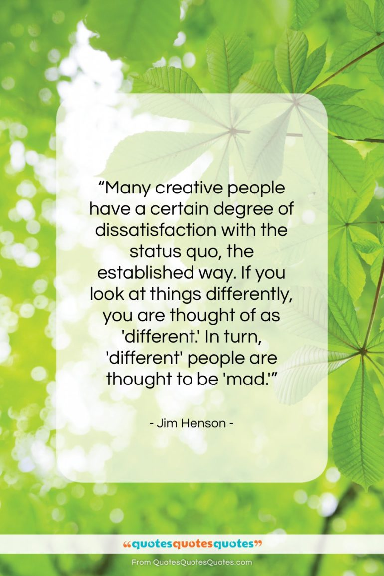"""Jim Henson quote: """"Many creative people have a certain degree…""""- at QuotesQuotesQuotes.com"""