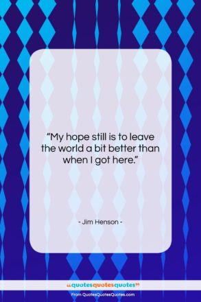 """Jim Henson quote: """"My hope still is to leave the…""""- at QuotesQuotesQuotes.com"""
