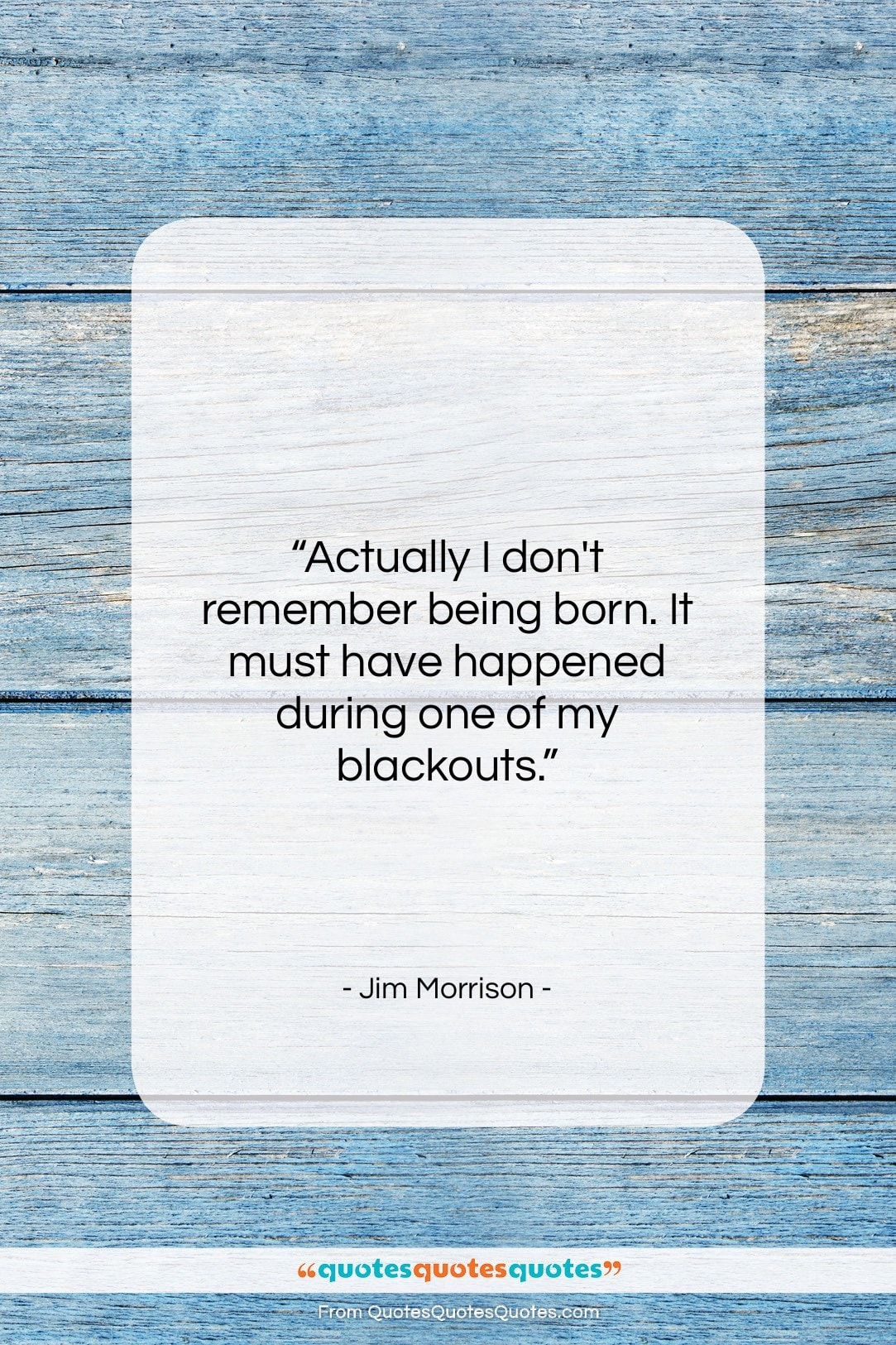 """Jim Morrison quote: """"Actually I don't remember being born. It…""""- at QuotesQuotesQuotes.com"""