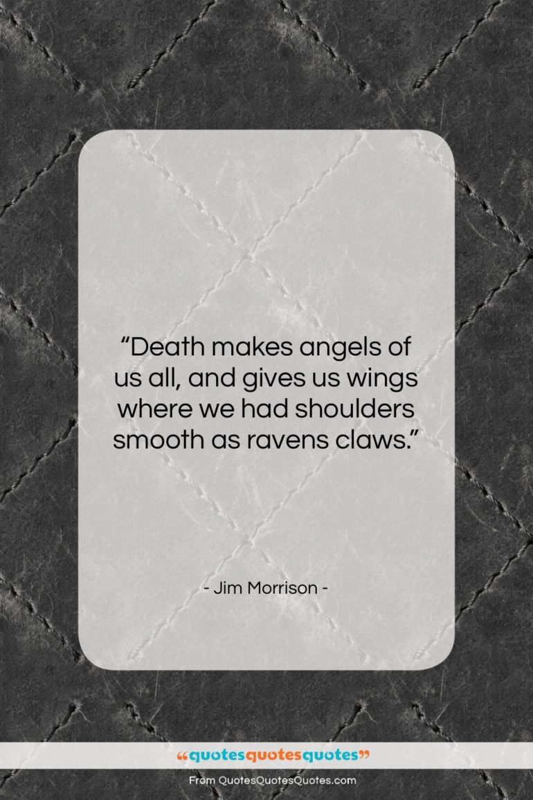 """Jim Morrison quote: """"Death makes angels of us all, and…""""- at QuotesQuotesQuotes.com"""