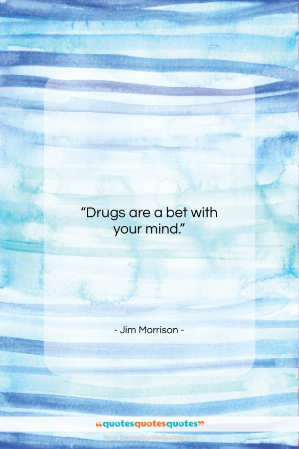 """Jim Morrison quote: """"Drugs are a bet with your mind…""""- at QuotesQuotesQuotes.com"""