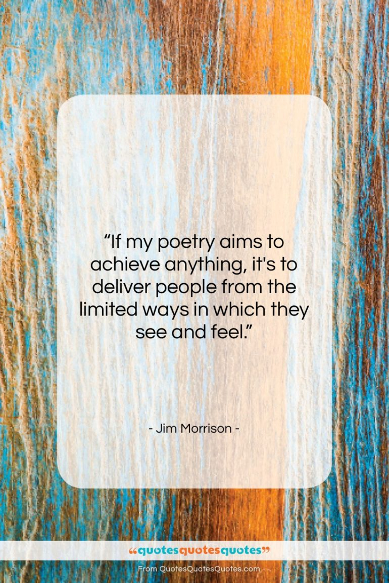 """Jim Morrison quote: """"If my poetry aims to achieve anything,…""""- at QuotesQuotesQuotes.com"""