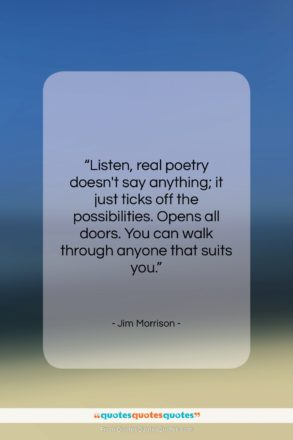 """Jim Morrison quote: """"Listen, real poetry doesn't say anything; it…""""- at QuotesQuotesQuotes.com"""