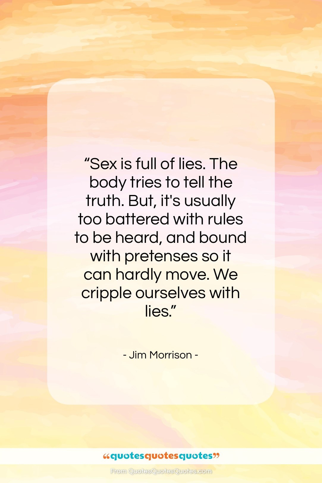 """Jim Morrison quote: """"Sex is full of lies. The body…""""- at QuotesQuotesQuotes.com"""