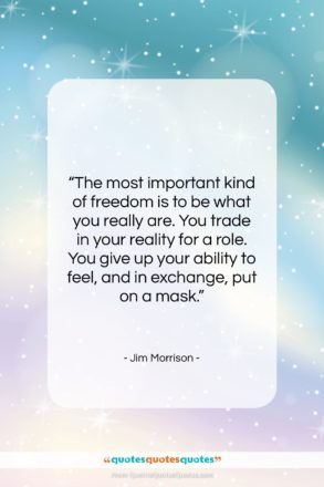 """Jim Morrison quote: """"The most important kind of freedom is…""""- at QuotesQuotesQuotes.com"""