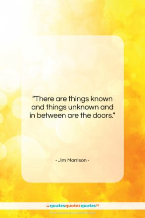 """Jim Morrison quote: """"There are things known and things unknown…""""- at QuotesQuotesQuotes.com"""