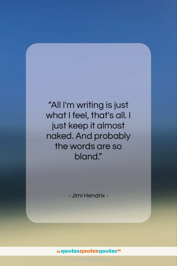 "Jimi Hendrix quote: ""All I'm writing is just what I…""- at QuotesQuotesQuotes.com"