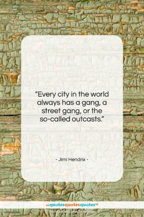"""Jimi Hendrix quote: """"Every city in the world always has…""""- at QuotesQuotesQuotes.com"""