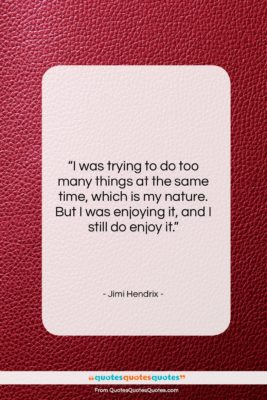 """Jimi Hendrix quote: """"I was trying to do too many…""""- at QuotesQuotesQuotes.com"""