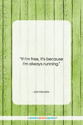 """Jimi Hendrix quote: """"If I'm free, it's because I'm always…""""- at QuotesQuotesQuotes.com"""