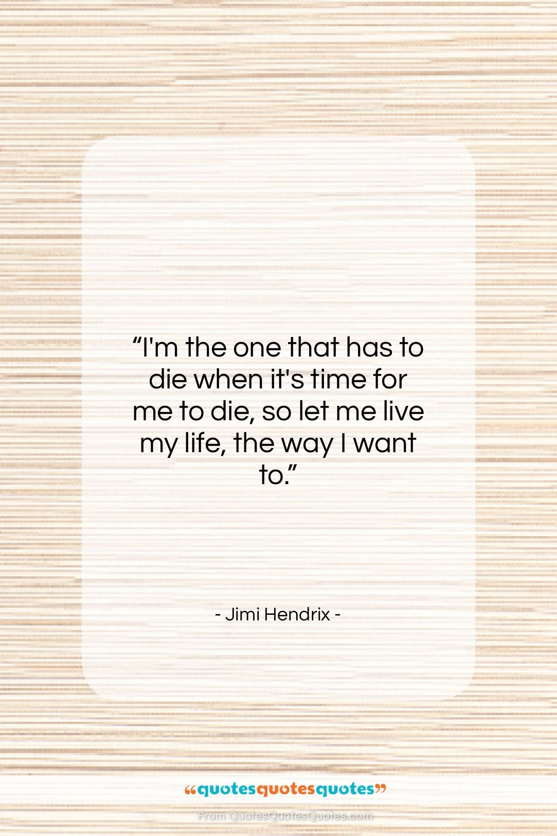 """Jimi Hendrix quote: """"I'm the one that has to die…""""- at QuotesQuotesQuotes.com"""
