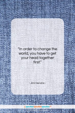 """Jimi Hendrix quote: """"In order to change the world, you…""""- at QuotesQuotesQuotes.com"""