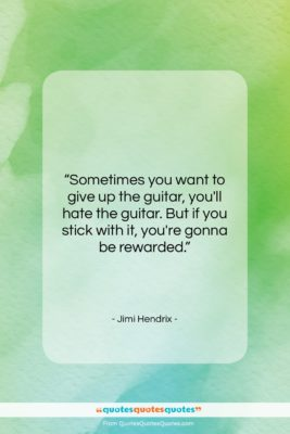 """Jimi Hendrix quote: """"Sometimes you want to give up the…""""- at QuotesQuotesQuotes.com"""