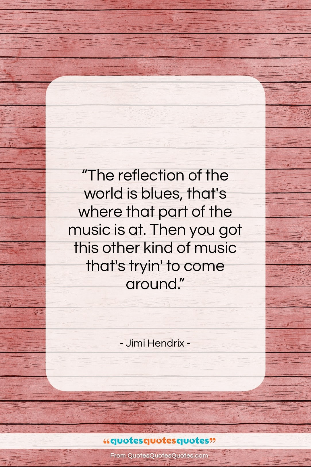 """Jimi Hendrix quote: """"The reflection of the world is blues,…""""- at QuotesQuotesQuotes.com"""