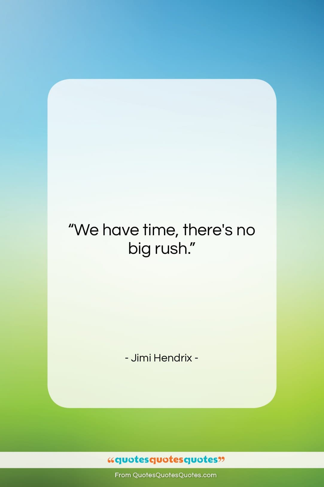 """Jimi Hendrix quote: """"We have time, there's no big rush….""""- at QuotesQuotesQuotes.com"""