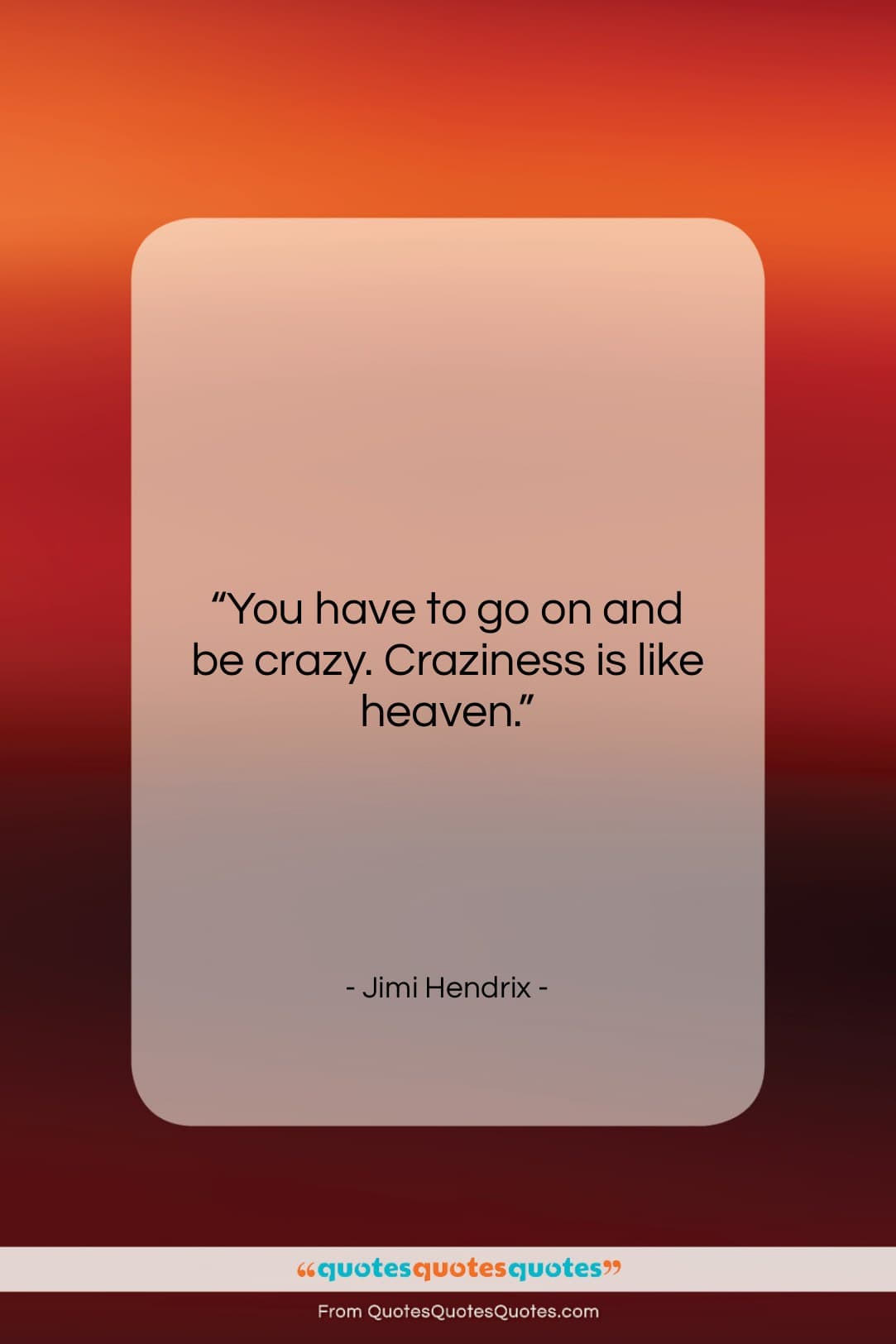 """Jimi Hendrix quote: """"You have to go on and be…""""- at QuotesQuotesQuotes.com"""