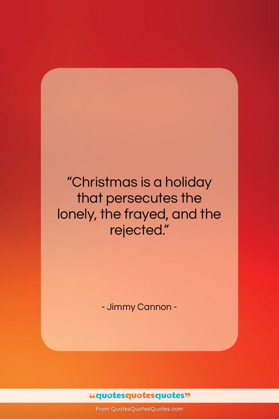 "Jimmy Cannon quote: ""Christmas is a holiday that persecutes the…""- at QuotesQuotesQuotes.com"