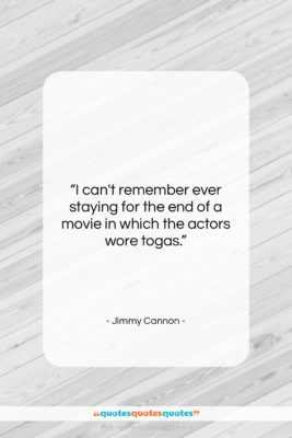 """Jimmy Cannon quote: """"I can't remember ever staying for the…""""- at QuotesQuotesQuotes.com"""