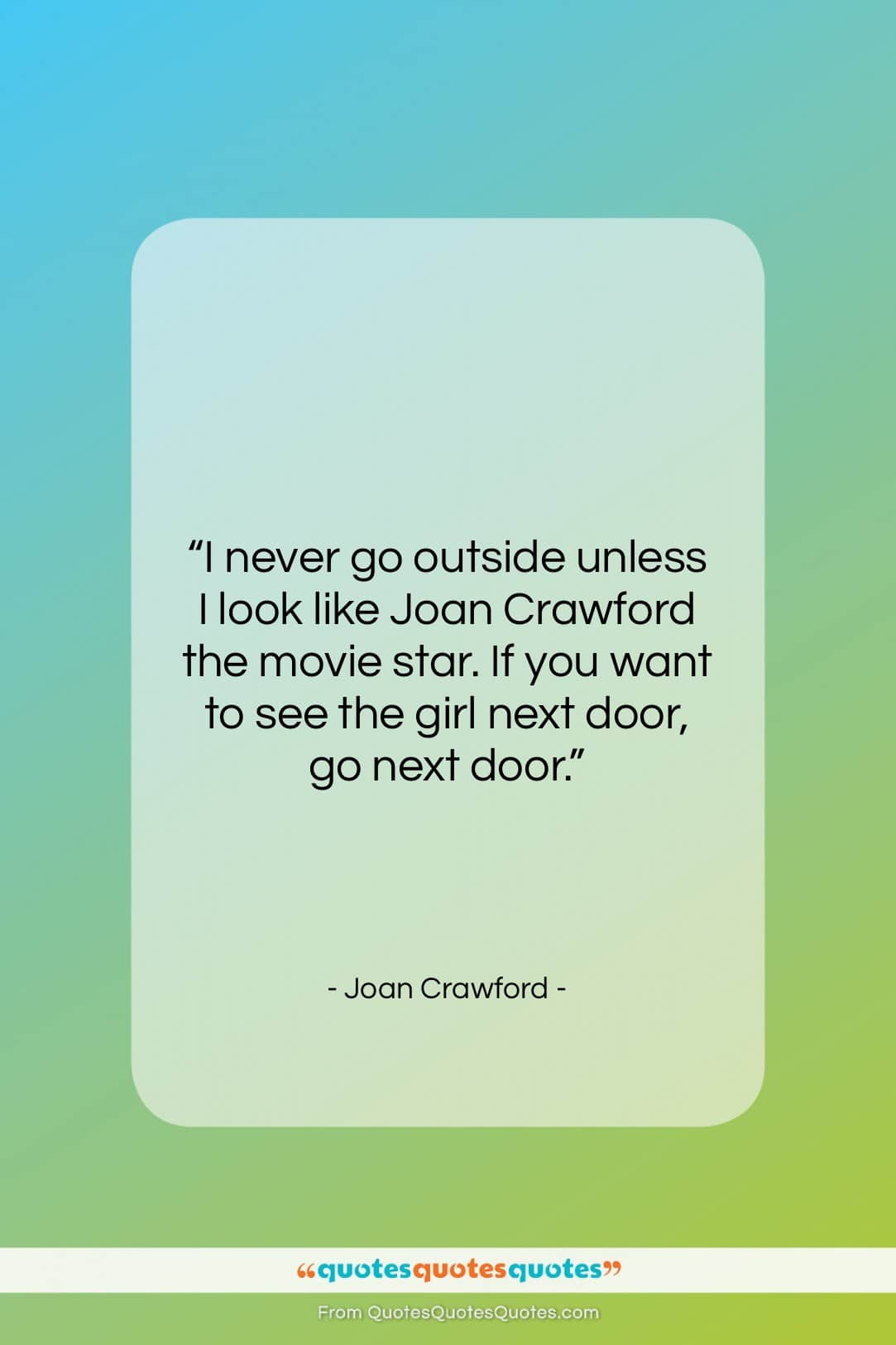 """Joan Crawford quote: """"I never go outside unless I look…""""- at QuotesQuotesQuotes.com"""