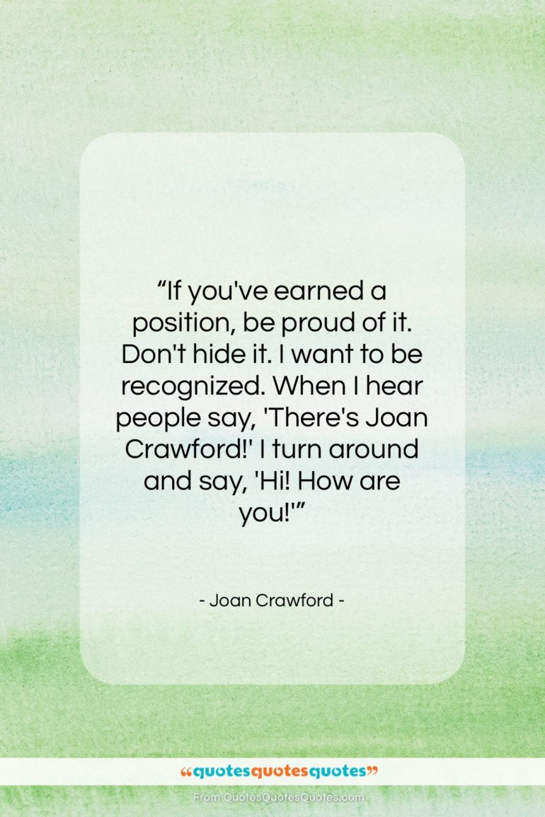 """Joan Crawford quote: """"If you've earned a position, be proud…""""- at QuotesQuotesQuotes.com"""