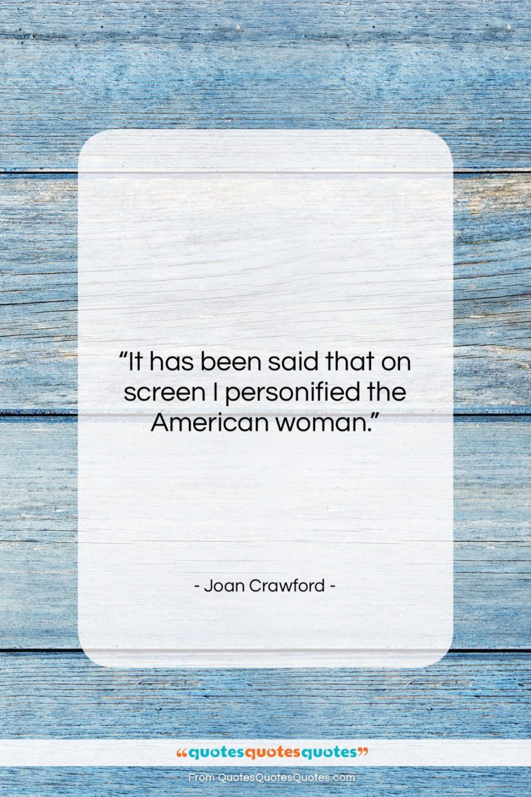 """Joan Crawford quote: """"It has been said that on screen…""""- at QuotesQuotesQuotes.com"""