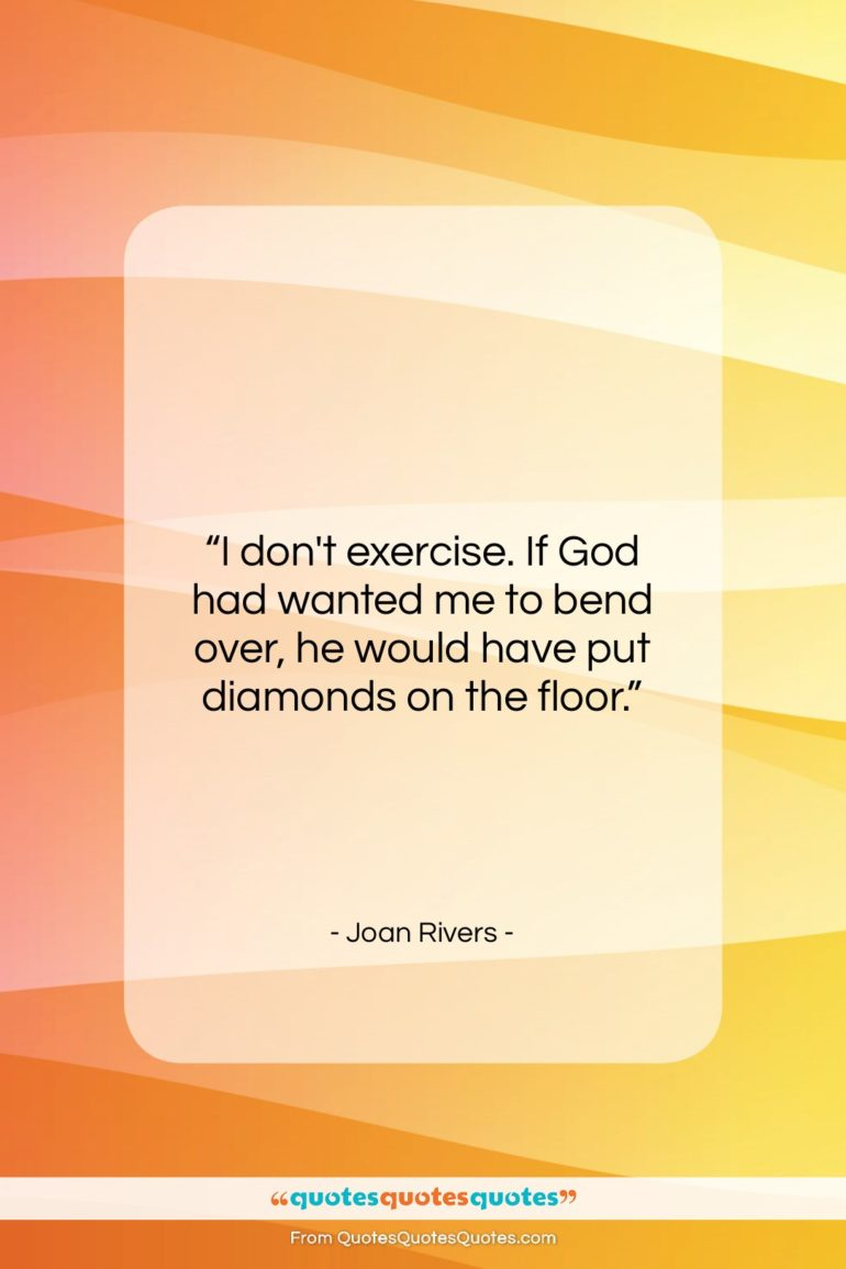 """Joan Rivers quote: """"I don't exercise. If God had wanted…""""- at QuotesQuotesQuotes.com"""