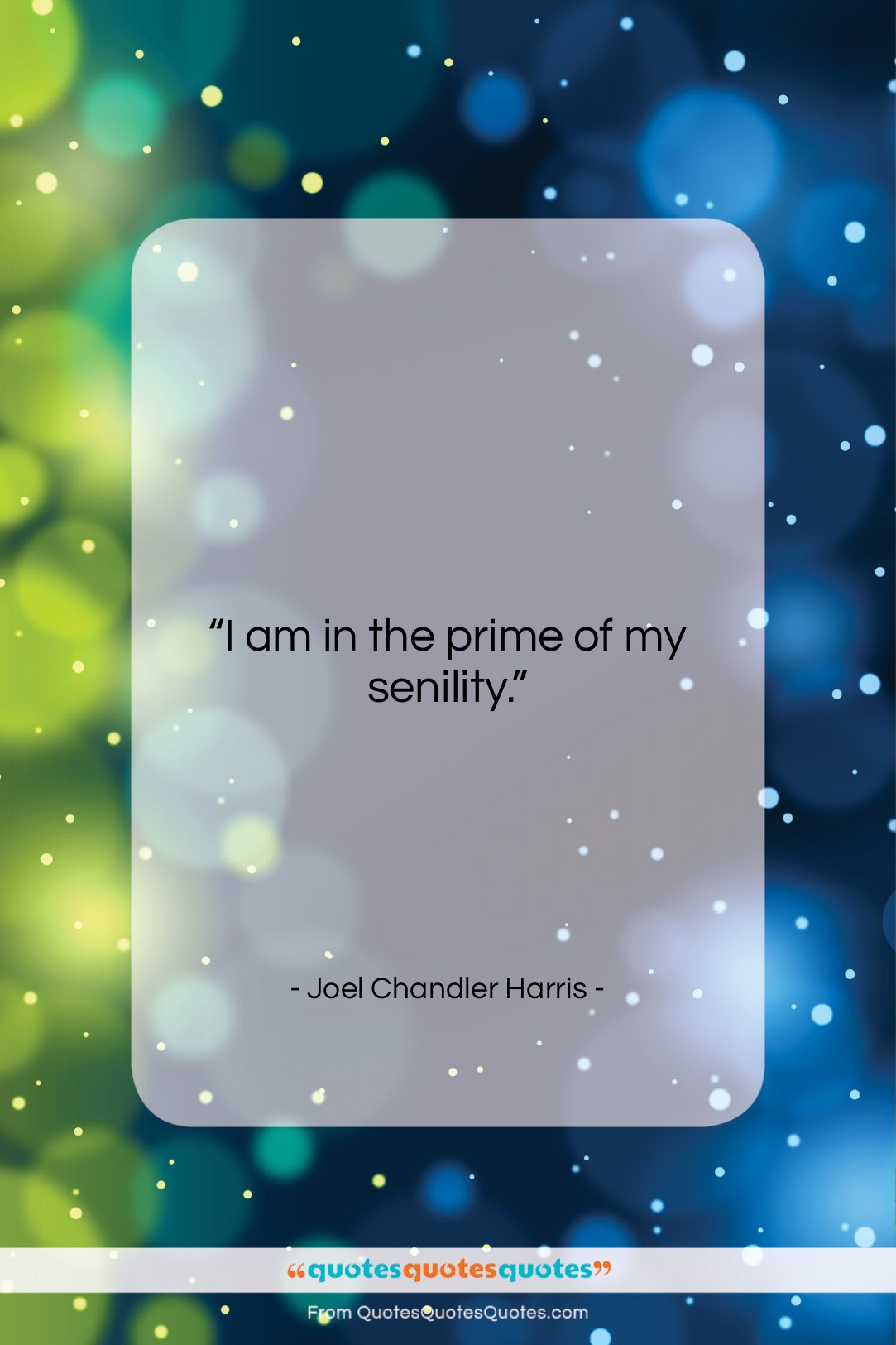"""Joel Chandler Harris quote: """"I am in the prime of my…""""- at QuotesQuotesQuotes.com"""