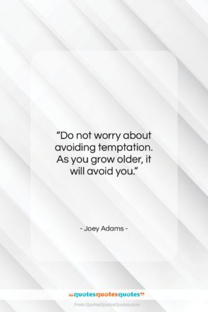 "Joey Adams quote: ""Do not worry about avoiding temptation. As…""- at QuotesQuotesQuotes.com"